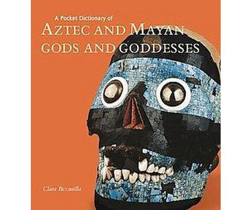 Pocket Dictionary of Aztec and Mayan Gods and Goddesses (Hardcover) (Clara Bezanilla) - image 1 of 1