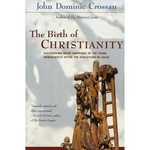 The Birth of Christianity - by  John Dominic Crossan (Paperback) - image 1 of 1