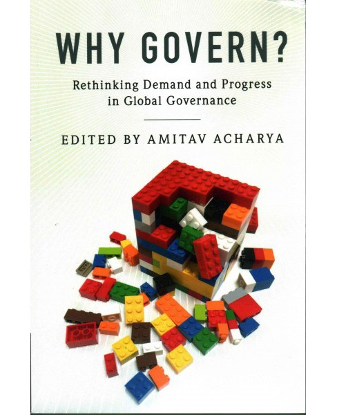 Why Govern? : Rethinking Demand and Progress in Global Governance (Paperback) - image 1 of 1