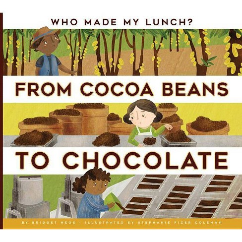 From Cocoa Beans to Chocolate - (Who Made My Lunch?) by  Bridget Heos (Paperback) - image 1 of 1