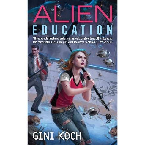 Alien Education - (Alien Novels)by  Gini Koch (Paperback) - image 1 of 1