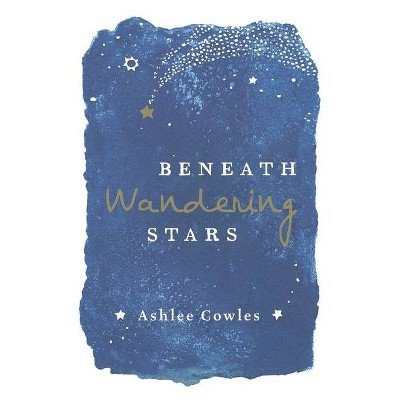 Beneath Wandering Stars - by  Ashlee Cowles (Paperback)
