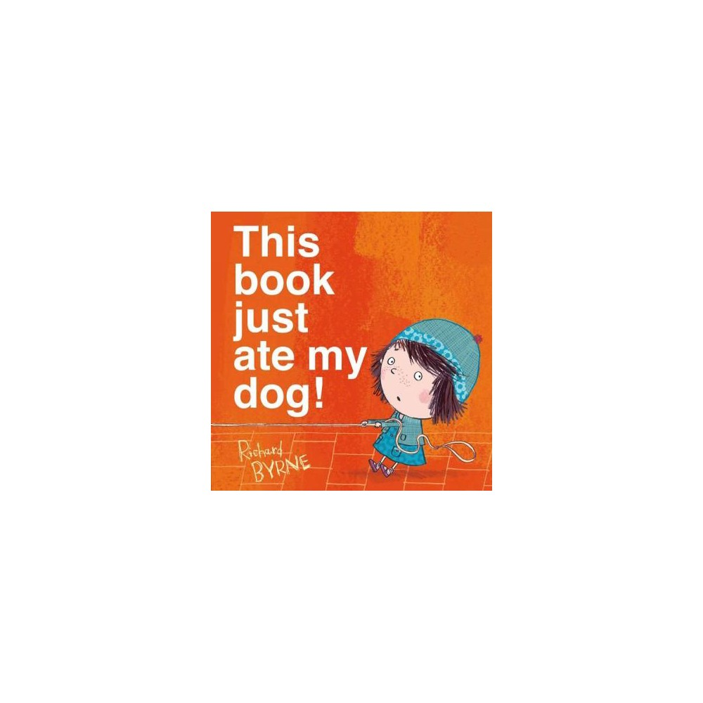 This Book Just Ate My Dog (Hardcover) by Richard Byrne