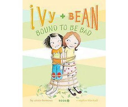 Ivy + Bean Bound to Be Bad ( Ivy + Bean) (Paperback) by Annie Barrows - image 1 of 1