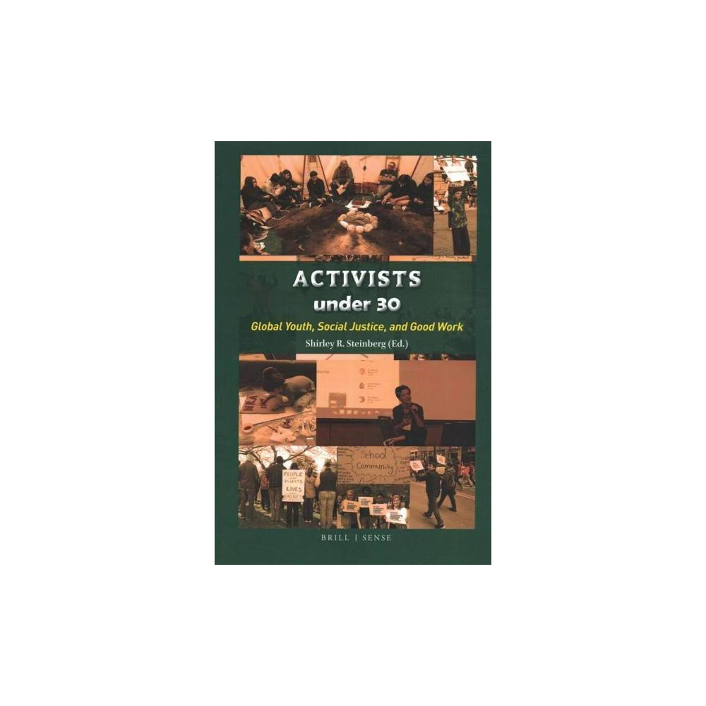Activists Under 30 : Global Youth, Social Justice, and Good Work - (Paperback)