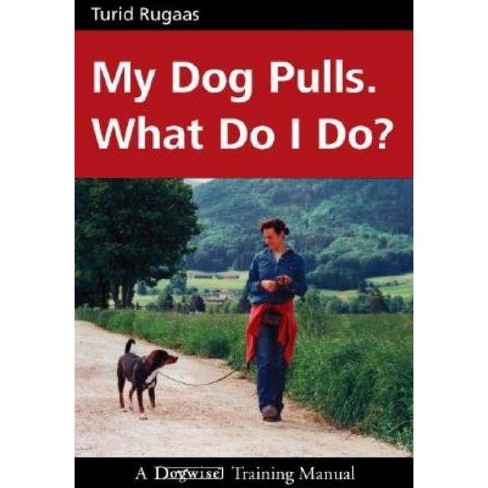 My Dog Pulls. What Do I Do? - by  Turid Rugaas (Paperback) - image 1 of 1