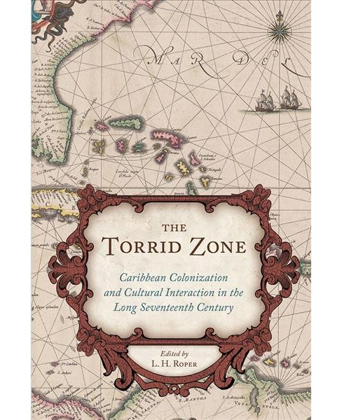 Torrid Zone : Caribbean Colonization and Cultural Interaction in the Long Seventeenth Century Caribbean - image 1 of 1