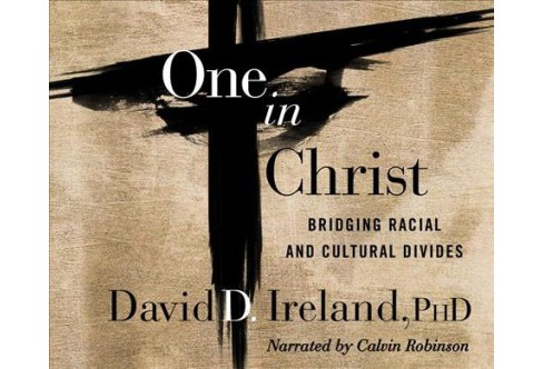 One in Christ : Bridging Racial and Cultural Divides - Unabridged by Ph.D. David D. Ireland (CD/Spoken - image 1 of 1