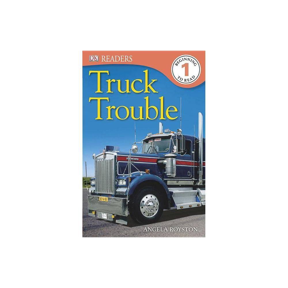 DK Readers L1: Truck Trouble - (DK Readers: Level 1) by Angela Royston (Paperback)