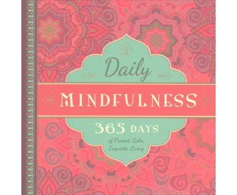 Daily Mindfulness : 365 Days of Present, Calm, Exquisite Living (Hardcover) - image 1 of 1