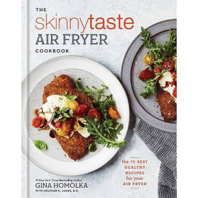Skinnytaste Air Fryer Cookbook : The 75 Best Healthy Recipes for Your Air Fryer - (Hardcover)