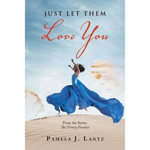 Just Let Them Love You - by  Pamela J Lantz (Paperback) - image 1 of 1