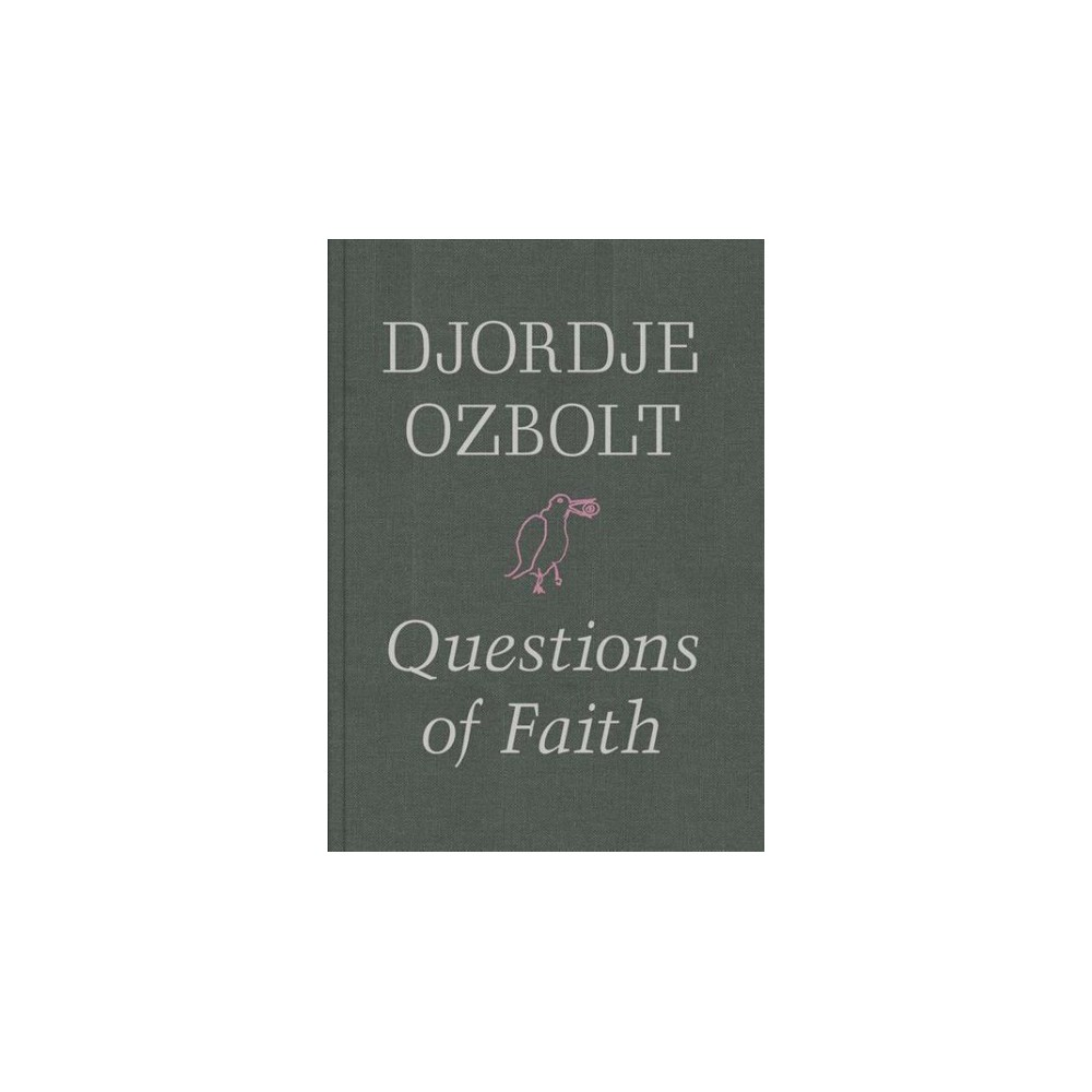 Djordje Ozbolt : Questions of Faith (Hardcover) (Oliver Basciano)
