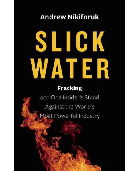Slick Water : Fracking and One Insider's Stand Against the World's Most Powerful Industry -  (Hardcover) - image 1 of 1