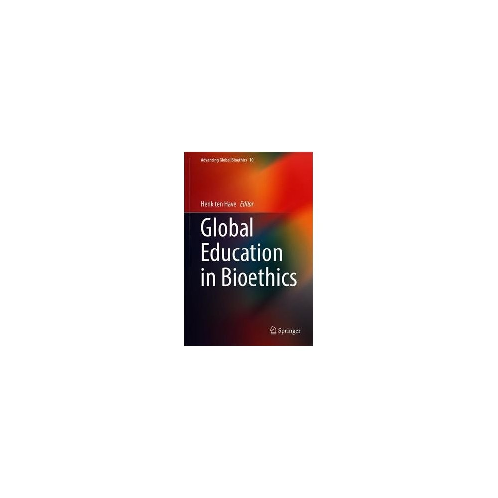 Global Education in Bioethics - (Advancing Global Bioethics) (Hardcover) Global Education in Bioethics - (Advancing Global Bioethics) (Hardcover)