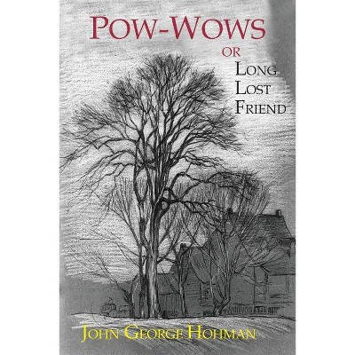 Pow-Wows, or Long Lost Friend - by  John George Hohman (Paperback)