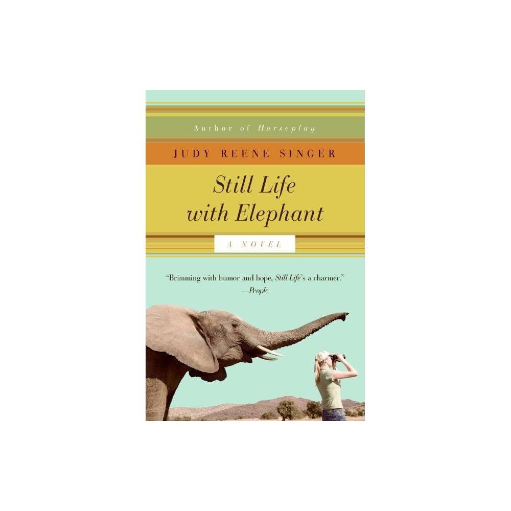 Still Life With Elephant Still Life With Elephant Novel By Judy Reene Singer Paperback