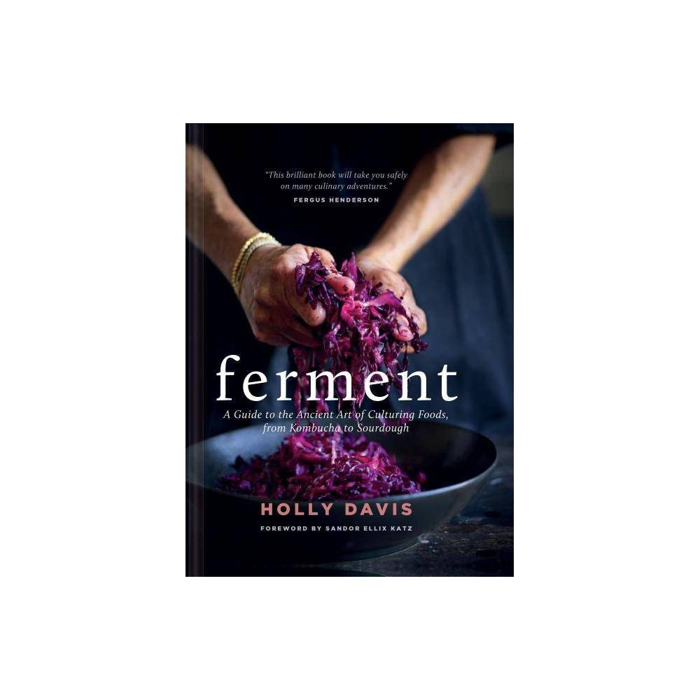Ferment - by Holly Davis (Hardcover) Celebrated the world over for their health benefits and dynamic flavors, cultured and fermented foods are becoming everyday meal mainstays. In this extensive collection, fermentation pioneer Holly Davis shares more than 120 recipes for familiar--and lesser-known--cultured foods, including yogurt, pickles, kimchi, umeboshi, scrumpy, and more. This inspiring resource contains more than 100 photographs, plus plenty of helpful how-tos and informational charts offering guidance on incorporating fermented ingredients into the diet. With a luxe textured cover and brimming with engaging projects for cooks of all skill levels, this cookbook will be the cornerstone of every preserving kitchen.