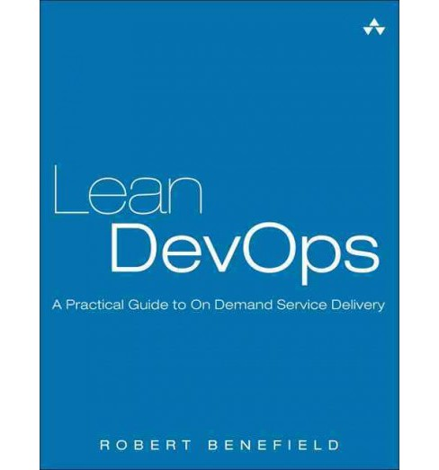 Lean Devops : A Practical Guide to on Demand Service Delivery (Paperback) (Robert Benefield) - image 1 of 1