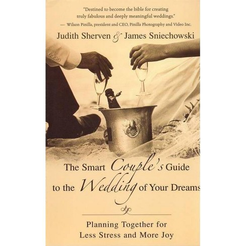 The Smart Couple's Guide to the Wedding of Your Dreams - by  Judith Sherven & James Sniechowski - image 1 of 1