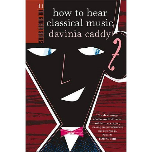How to Hear Classical Music - (Ginger) by  Davinia Caddy (Paperback) - image 1 of 1