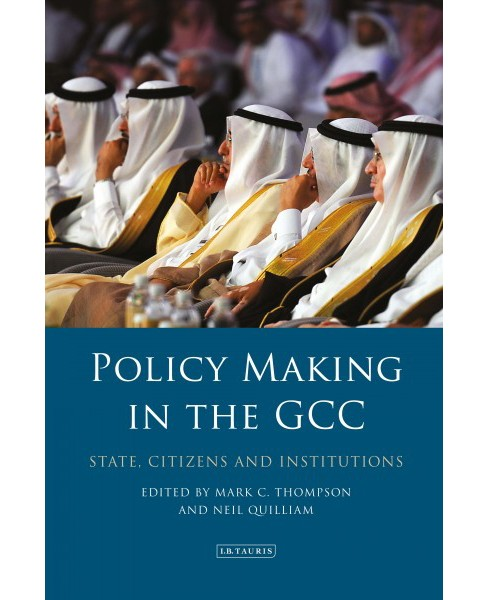 Policy-making in the Gcc : State, Citizens and Institutions (Hardcover) - image 1 of 1