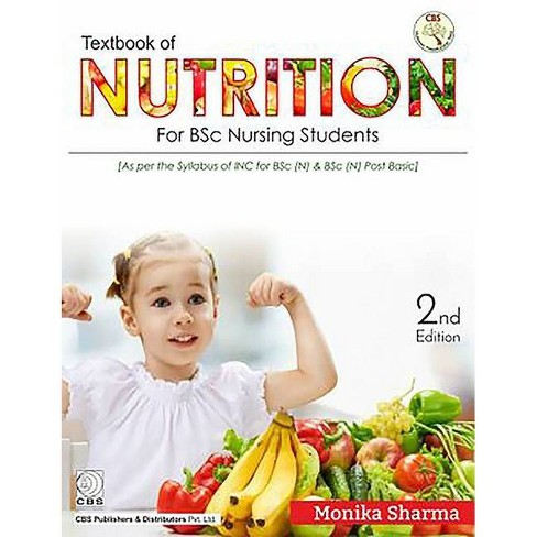 Textbook of Nutrition for BSC Nursing Students - 2 Edition by  Monika Sharma (Paperback) - image 1 of 1