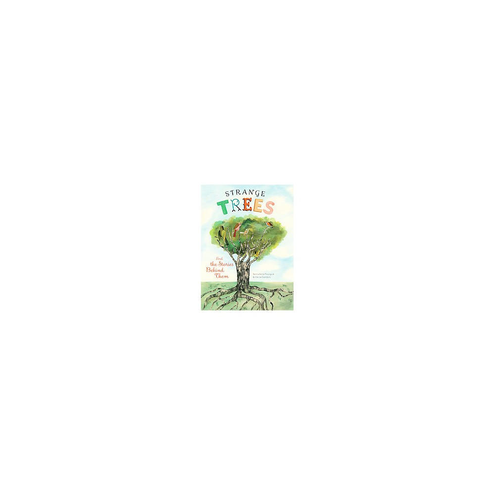 Strange Trees : And the Stories Behind Them (Hardcover) (Bernadette Pourquiu00e9 & Cu00e9cile Gambini)