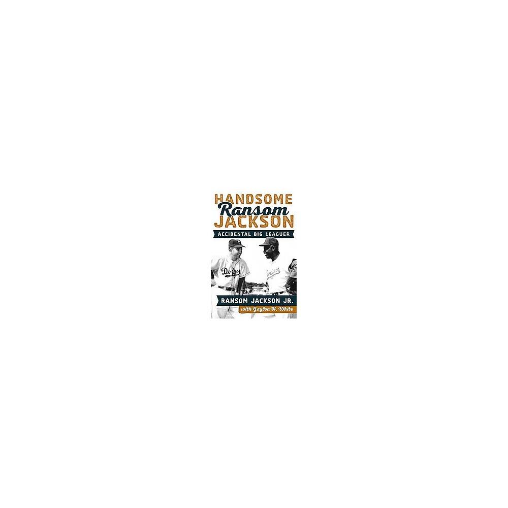 Handsome Ransom Jackson : Accidental Big Leaguer (Hardcover) (Jr. Ransom Jackson)