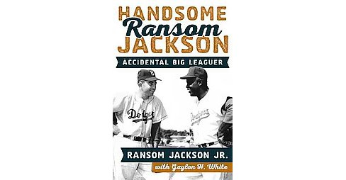 Handsome Ransom Jackson : Accidental Big Leaguer (Hardcover) (Jr. Ransom Jackson) - image 1 of 1