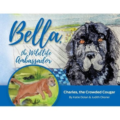 Bella, the Wildlife Ambassador: Charles, the Crowded Cougar - by  Katie Dolan (Paperback)