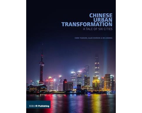 Chinese Urban Transformation : A Tale of Six Cities -  (Paperback) - image 1 of 1