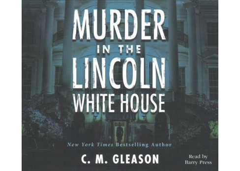 Murder in the Lincoln White House (MP3-CD) (C. M. Gleason) - image 1 of 1