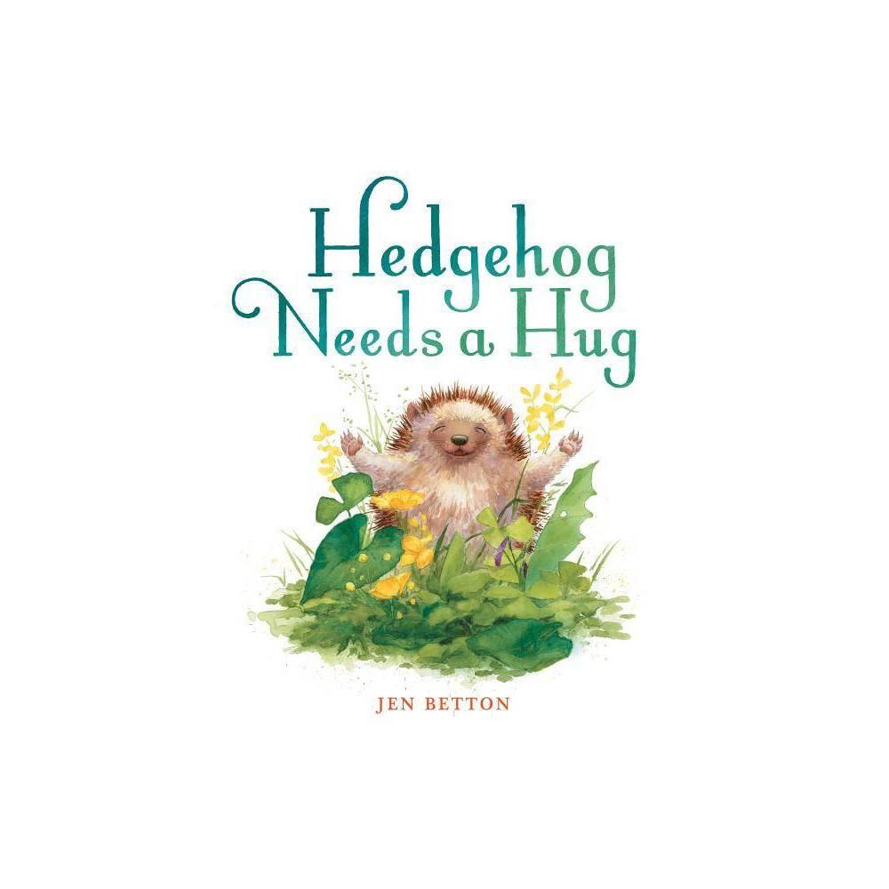 Hedgehog Needs A Hug By Jen Betton Hardcover