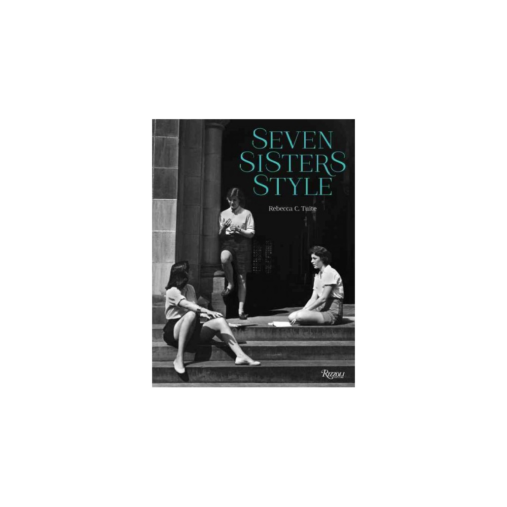 Seven Sisters Style : The All-American Preppy Look (Hardcover) (Rebecca C. Tuite)