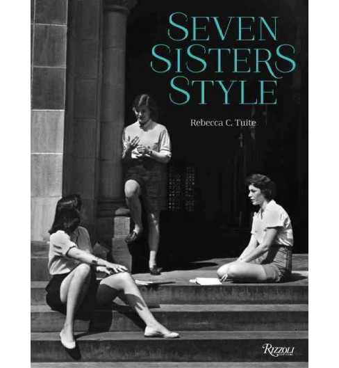 Seven Sisters Style : The All-American Preppy Look (Hardcover) (Rebecca C. Tuite) - image 1 of 1
