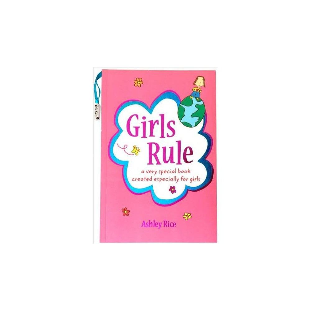 Girls Rule : A Very Special Book Created Especially for Girls - Reprint by Ashley Rice (Paperback)