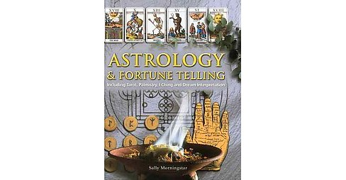 Astrology & Fortune Telling : Including Tarot, Palmistry, I Ching and Dream Interpretation (Hardcover) - image 1 of 1