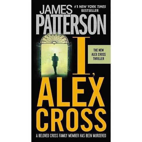 I, Alex Cross - (Alex Cross Novels) by  James Patterson (Paperback) - image 1 of 1