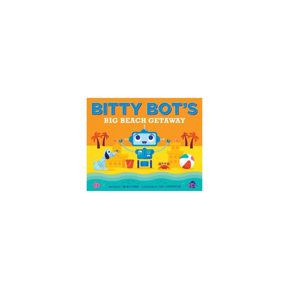 Bitty Bot's Big Beach Getaway - (Bitty Bot) by Tim McCanna (School And Library)