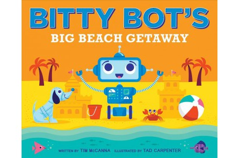 Bitty Bot's Big Beach Getaway -  (Bitty Bot) by Tim McCanna (School And Library) - image 1 of 1