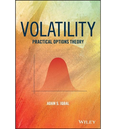 Volatility : Practical Options Theory -  (Wiley Finance) by Adam S. Iqbal (Hardcover) - image 1 of 1
