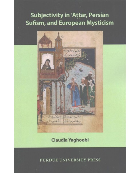 Subjectivity in 'Attar, Persian Sufism, and European Mysticism (Paperback) (Claudia Yaghoobi) - image 1 of 1