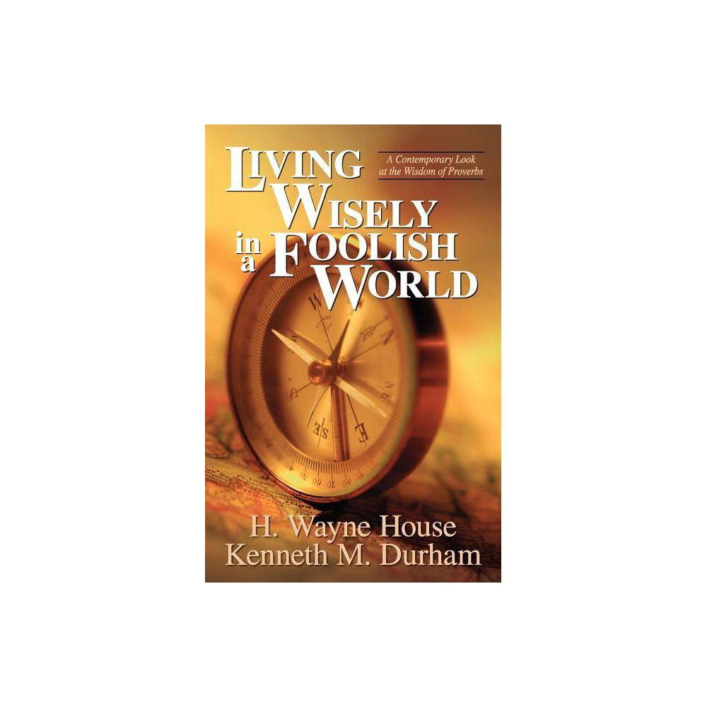 Living Wisely In A Foolish World By H Wayne House Kenneth M Durham Paperback