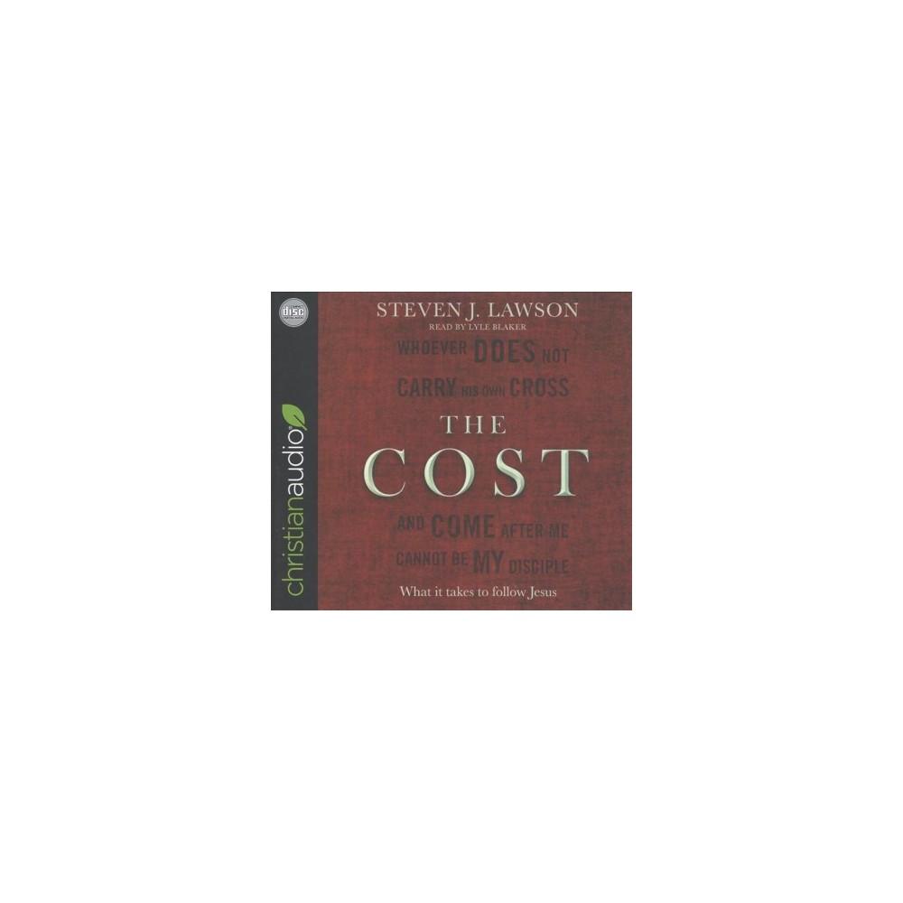 Cost : What It Takes to Follow Jesus (Unabridged) (CD/Spoken Word) (Steven J. Lawson)