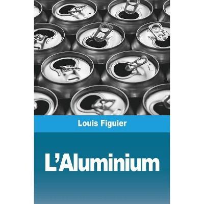 L'Aluminium - by  Louis Figuier (Paperback)