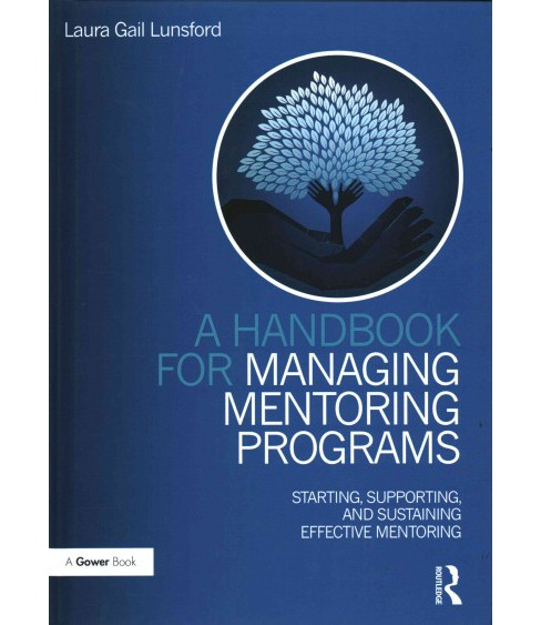 Handbook for Managing Mentoring Programs : Starting, Supporting and Sustaining (Hardcover) (Laura Gail - image 1 of 1