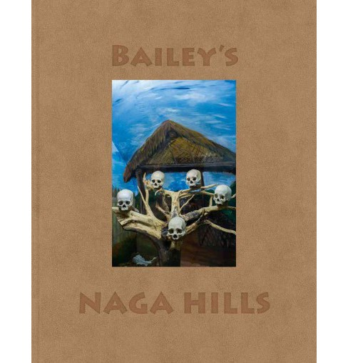 Bailey's Naga Hills (Hardcover) (William  Dalrymple) - image 1 of 1