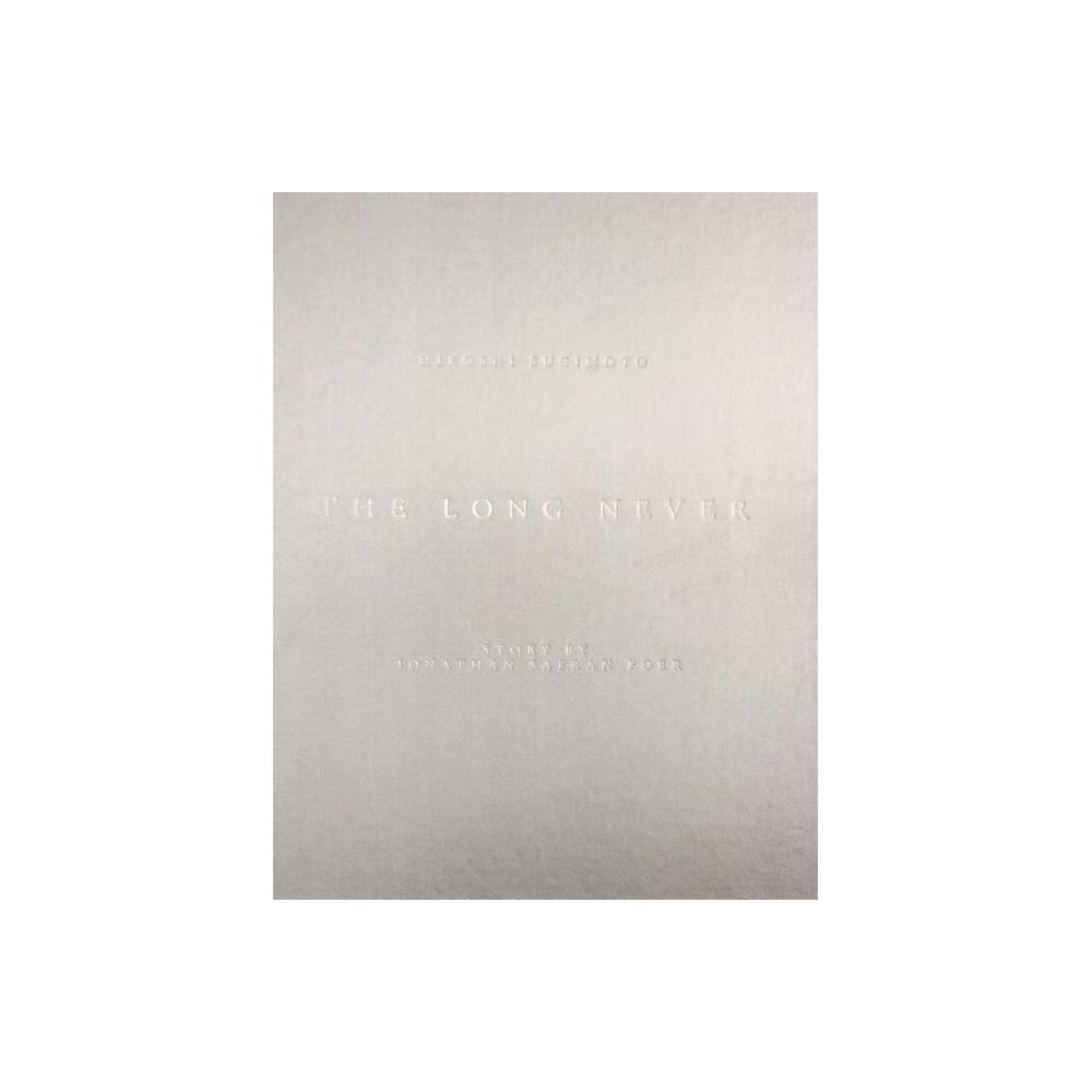 Hiroshi Sugimoto: The Long Never - (Hardcover)