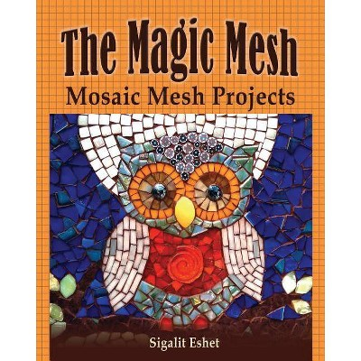 The Magic Mesh - Mosaic Mesh Projects - (Art and Crafts Book) by  Sigalit Eshet (Paperback)